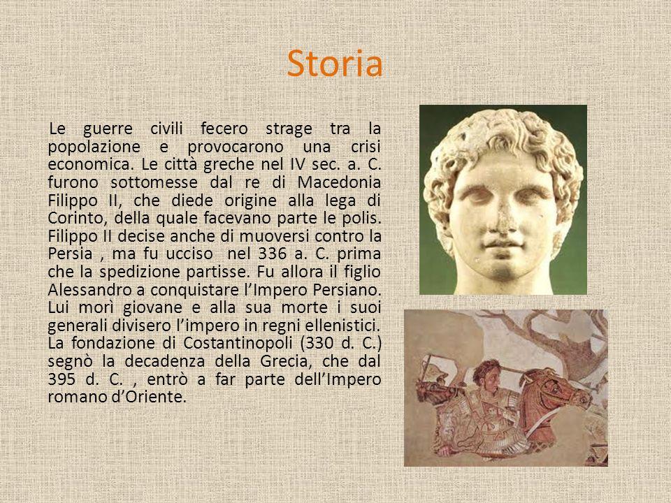 Storia Le guerre civili fecero strage tra la popolazione e provocarono una crisi economica. Le città greche nel IV sec. a. C. furono sottomesse dal re