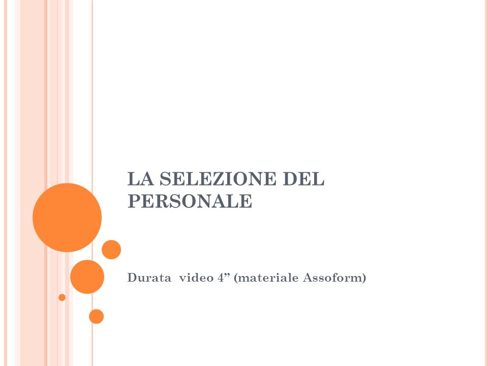 LA SELEZIONE DEL PERSONALE Durata video 4 (materiale Assoform)
