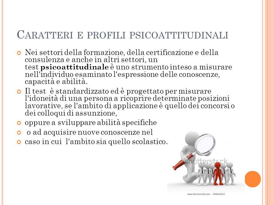 C ARATTERI E PROFILI PSICOATTITUDINALI Nei settori della formazione, della certificazione e della consulenza e anche in altri settori, un test psicoat