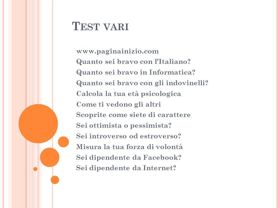 T EST VARI www.paginainizio.com Quanto sei bravo con lItaliano? Quanto sei bravo in Informatica? Quanto sei bravo con gli indovinelli? Calcola la tua