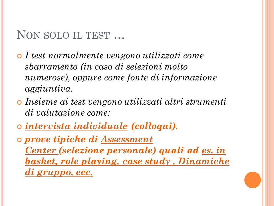N ON SOLO IL TEST … I test normalmente vengono utilizzati come sbarramento (in caso di selezioni molto numerose), oppure come fonte di informazione ag