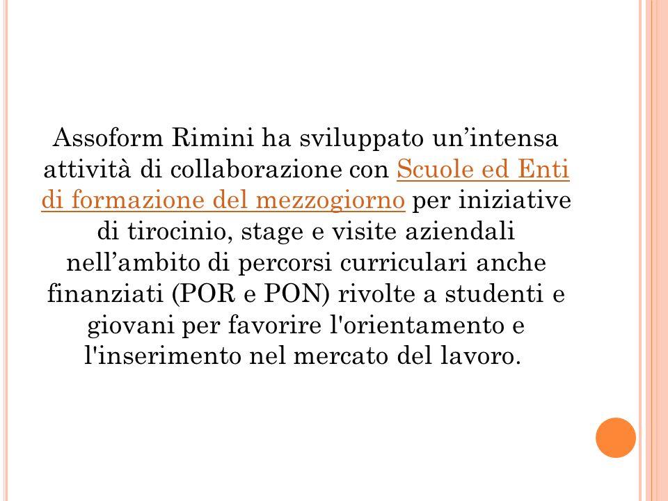 Assoform Rimini ha sviluppato unintensa attività di collaborazione con Scuole ed Enti di formazione del mezzogiorno per iniziative di tirocinio, stage