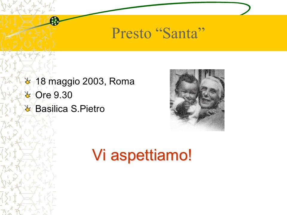 Presto Santa 18 maggio 2003, Roma Ore 9.30 Basilica S.Pietro Vi aspettiamo!