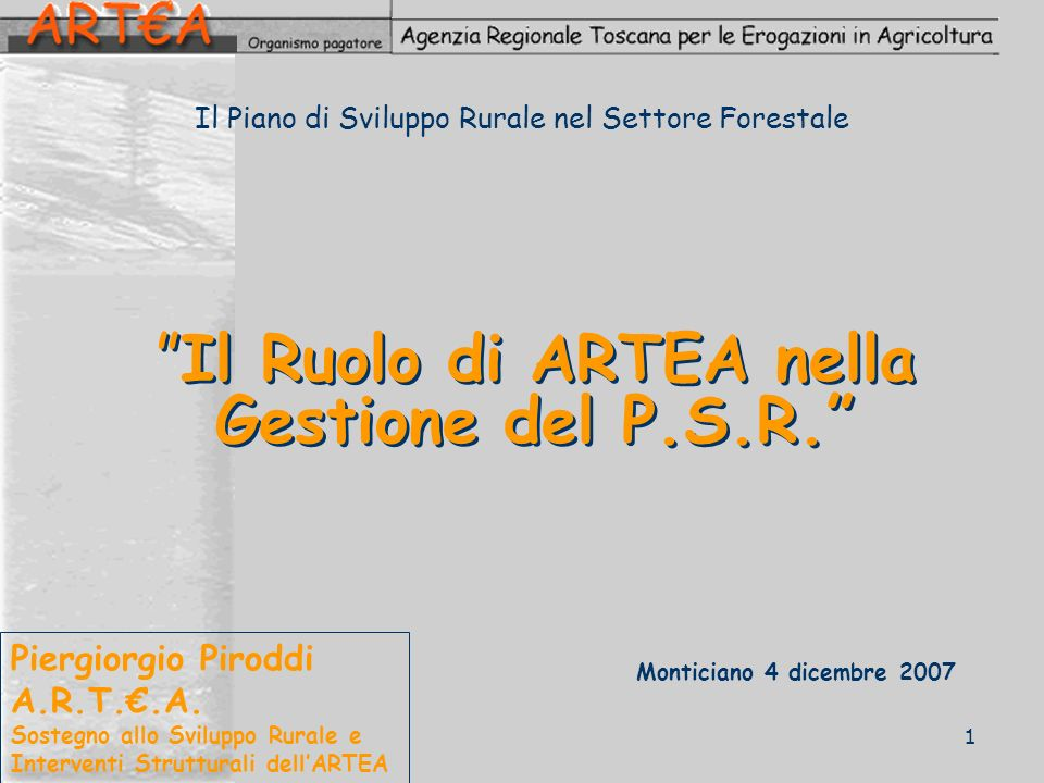Il Ruolo di ARTEA nella Gestione del P.S.R. Piergiorgio Piroddi A.R.T..A. Sostegno allo Sviluppo Rurale e Interventi Strutturali dellARTEA 1 Montician