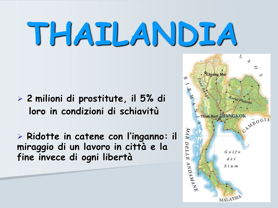 THAILANDIA 2 milioni di prostitute, il 5% di 2 milioni di prostitute, il 5% di loro in condizioni di schiavitù loro in condizioni di schiavitù Ridotte