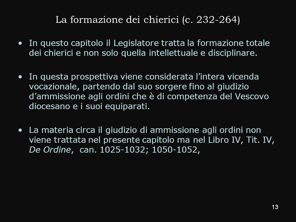 La formazione dei chierici (c. 232-264) In questo capitolo il Legislatore tratta la formazione totale dei chierici e non solo quella intellettuale e d