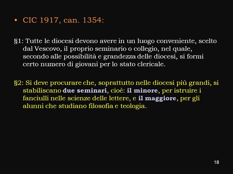 CIC 1917, can. 1354: §1: Tutte le diocesi devono avere in un luogo conveniente, scelto dal Vescovo, il proprio seminario o collegio, nel quale, second