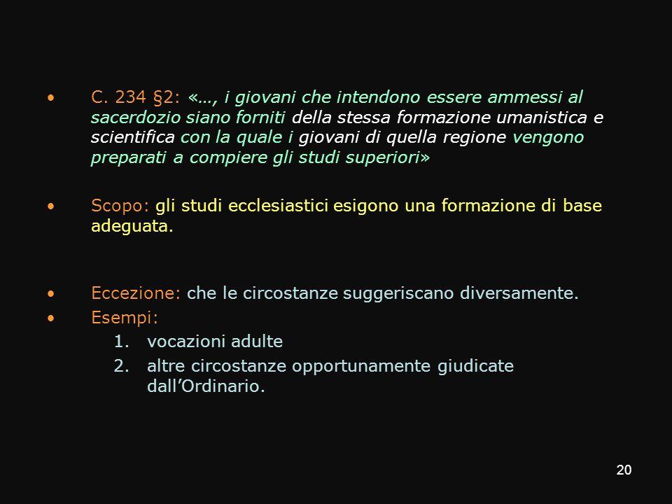 C. 234 §2: «…, i giovani che intendono essere ammessi al sacerdozio siano forniti della stessa formazione umanistica e scientifica con la quale i giov