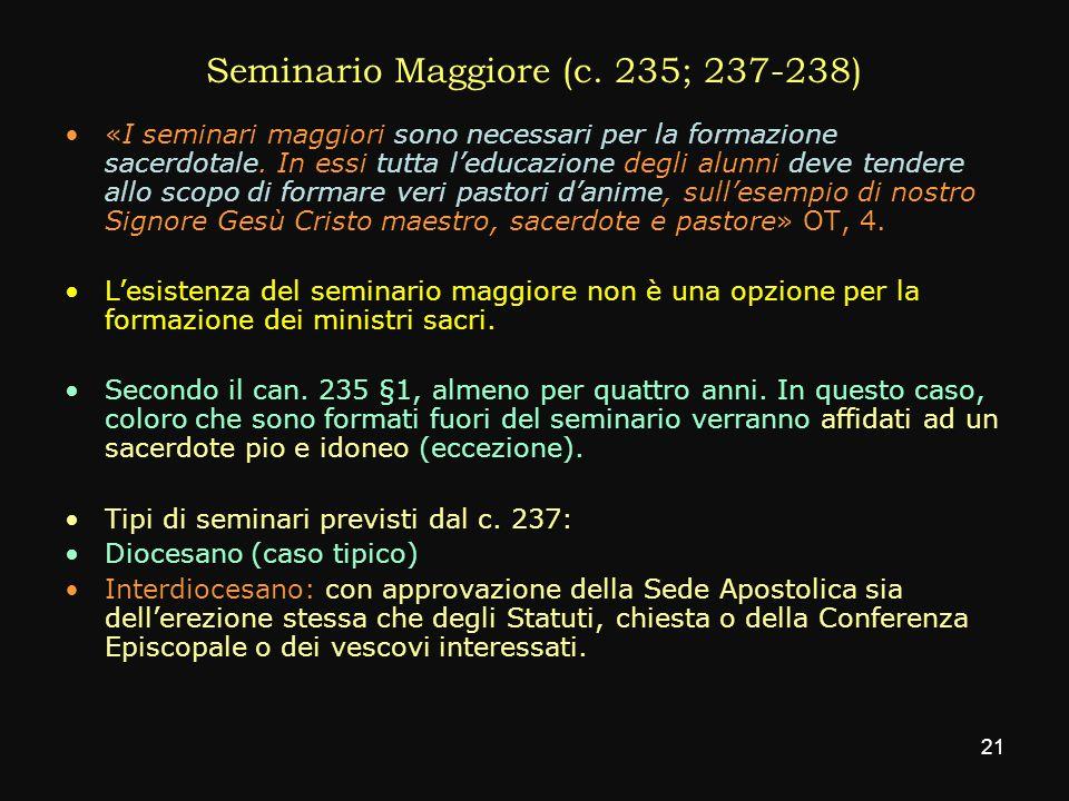 Seminario Maggiore (c. 235; 237-238) «I seminari maggiori sono necessari per la formazione sacerdotale. In essi tutta leducazione degli alunni deve te