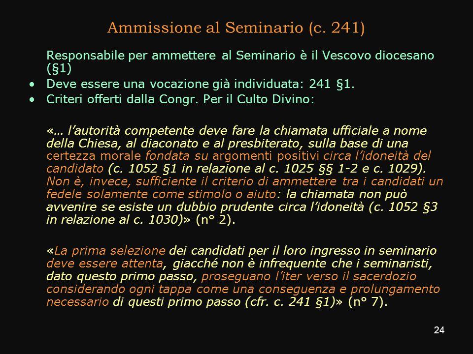 Ammissione al Seminario (c. 241) Responsabile per ammettere al Seminario è il Vescovo diocesano (§1) Deve essere una vocazione già individuata: 241 §1