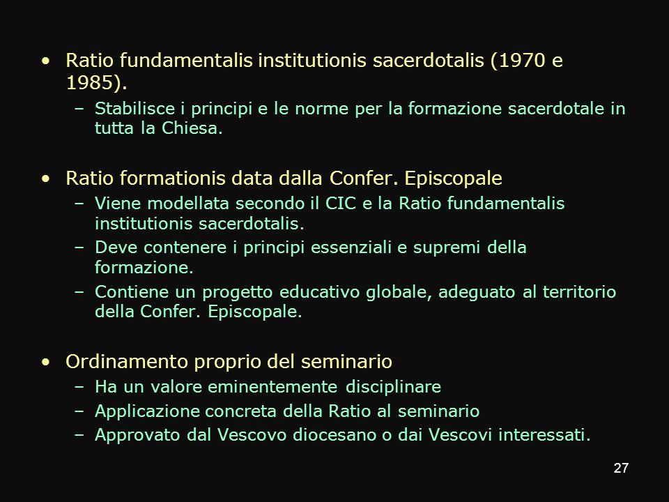 Ratio fundamentalis institutionis sacerdotalis (1970 e 1985). –Stabilisce i principi e le norme per la formazione sacerdotale in tutta la Chiesa. Rati