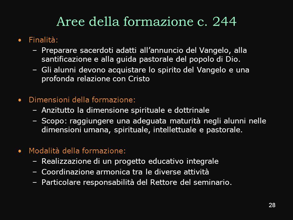 Aree della formazione c. 244 Finalità: –Preparare sacerdoti adatti allannuncio del Vangelo, alla santificazione e alla guida pastorale del popolo di D