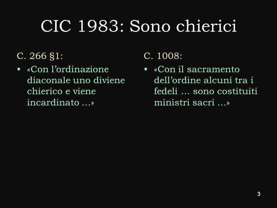 CIC 1983: Sono chierici C. 266 §1: «Con lordinazione diaconale uno diviene chierico e viene incardinato …» C. 1008: «Con il sacramento dellordine alcu