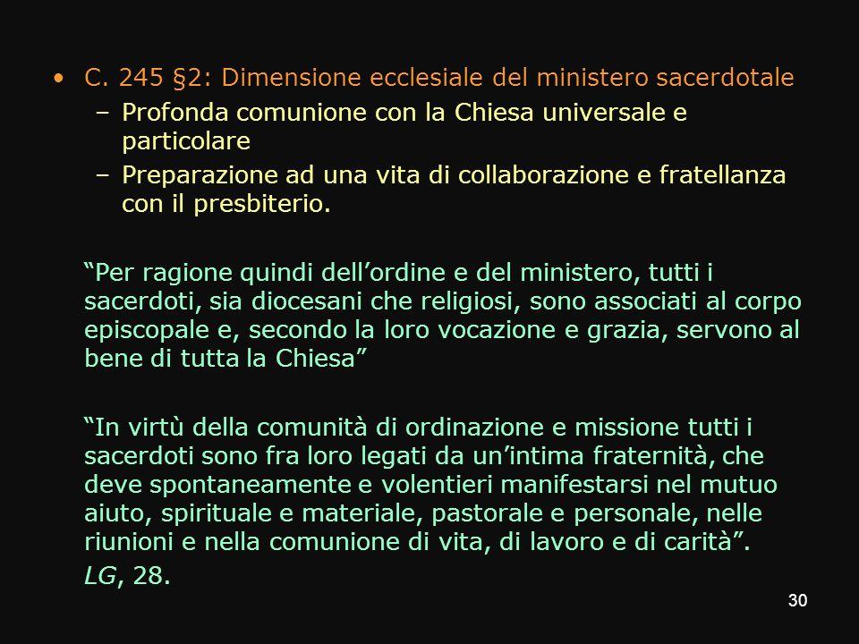 C. 245 §2: Dimensione ecclesiale del ministero sacerdotale –Profonda comunione con la Chiesa universale e particolare –Preparazione ad una vita di col