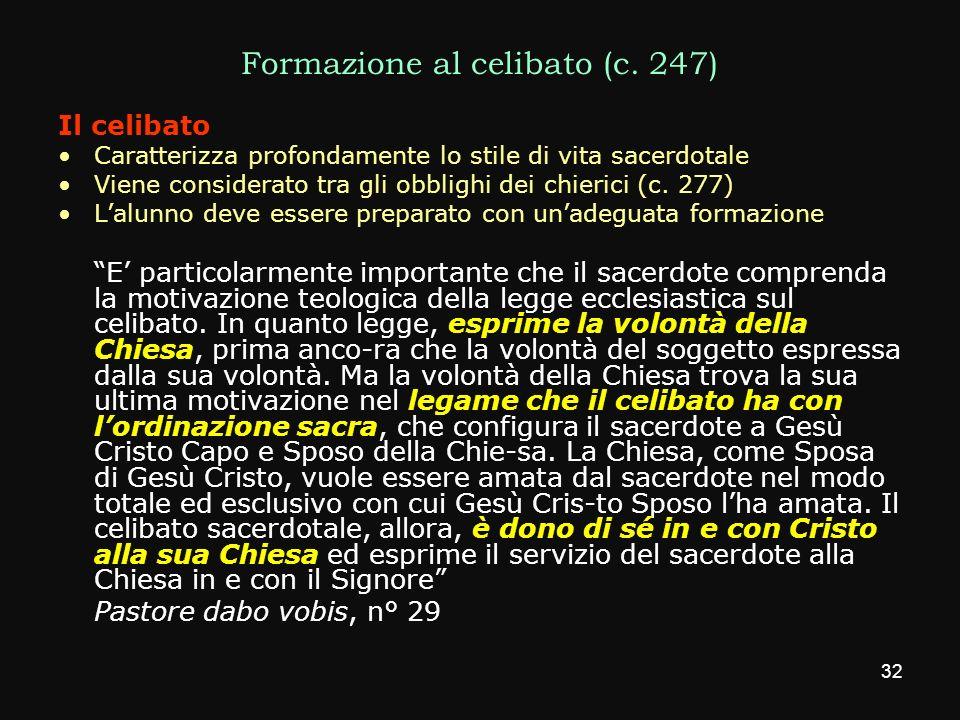Formazione al celibato (c. 247) Il celibato Caratterizza profondamente lo stile di vita sacerdotale Viene considerato tra gli obblighi dei chierici (c