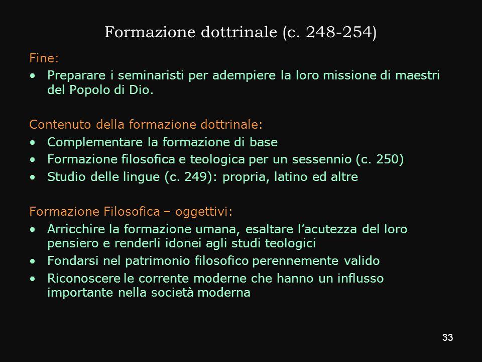 Formazione dottrinale (c. 248-254) Fine: Preparare i seminaristi per adempiere la loro missione di maestri del Popolo di Dio. Contenuto della formazio