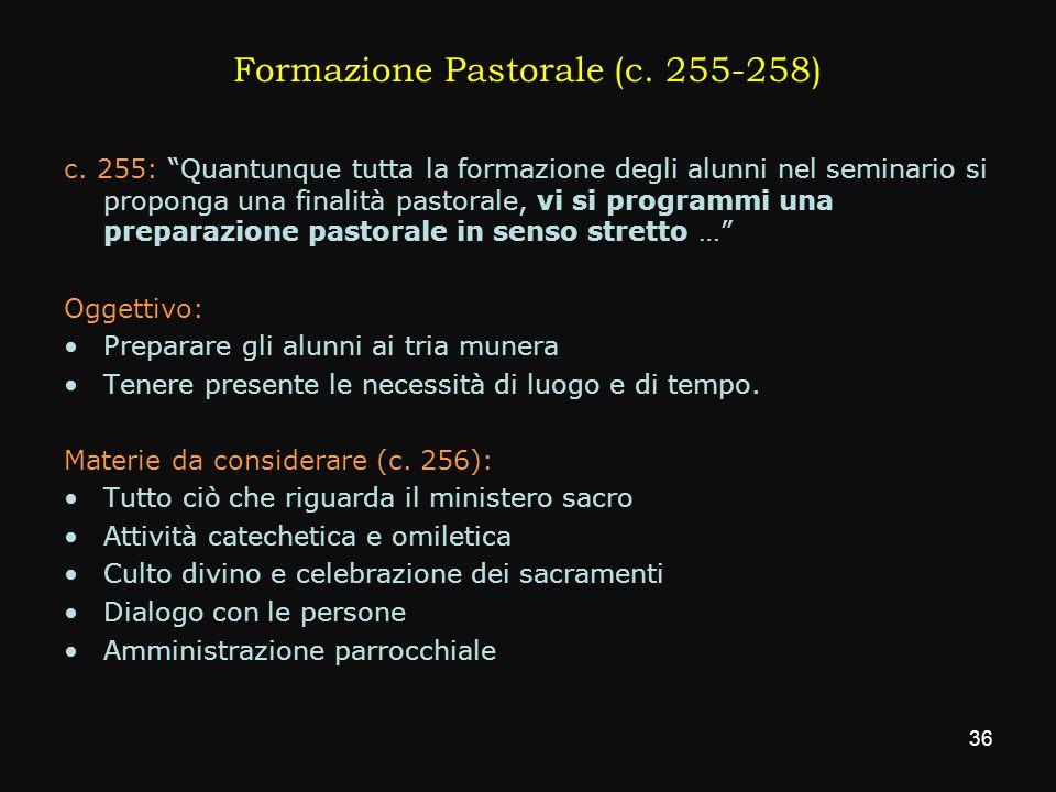 Formazione Pastorale (c. 255-258) c. 255: Quantunque tutta la formazione degli alunni nel seminario si proponga una finalità pastorale, vi si programm