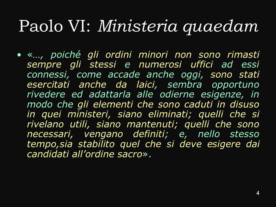 Paolo VI: Ministeria quaedam «…, poiché gli ordini minori non sono rimasti sempre gli stessi e numerosi uffici ad essi connessi, come accade anche ogg