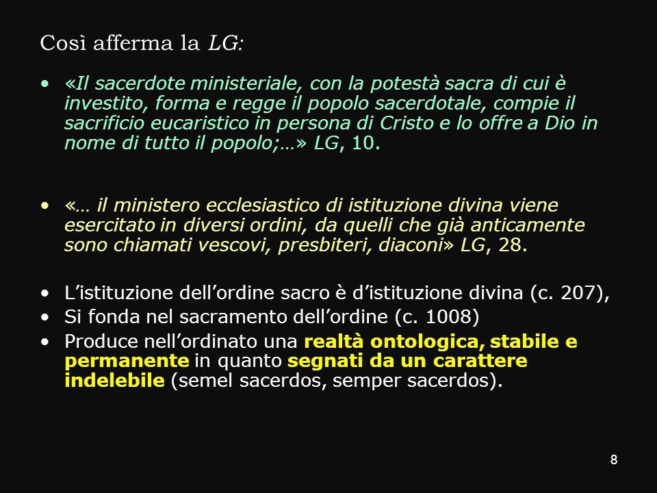 Così afferma la LG: «Il sacerdote ministeriale, con la potestà sacra di cui è investito, forma e regge il popolo sacerdotale, compie il sacrificio euc