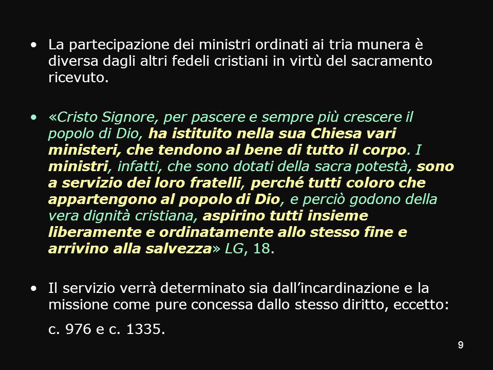 La partecipazione dei ministri ordinati ai tria munera è diversa dagli altri fedeli cristiani in virtù del sacramento ricevuto. «Cristo Signore, per p