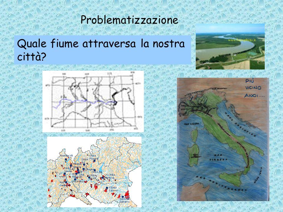 Problematizzazione Quale fiume attraversa la nostra città?