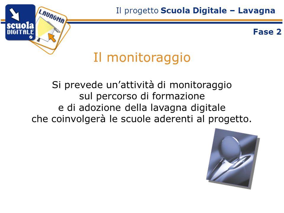 Il monitoraggio Si prevede unattività di monitoraggio sul percorso di formazione e di adozione della lavagna digitale che coinvolgerà le scuole aderenti al progetto.