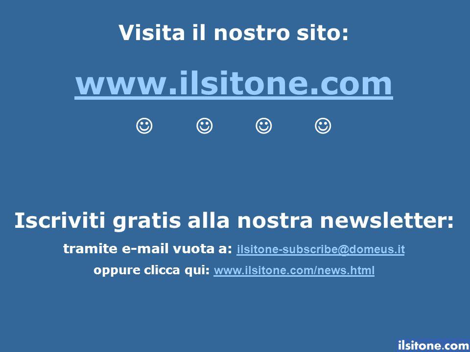 Visita il nostro sito: www.ilsitone.com Iscriviti gratis alla nostra newsletter: tramite e-mail vuota a: ilsitone-subscribe@domeus.it ilsitone-subscri