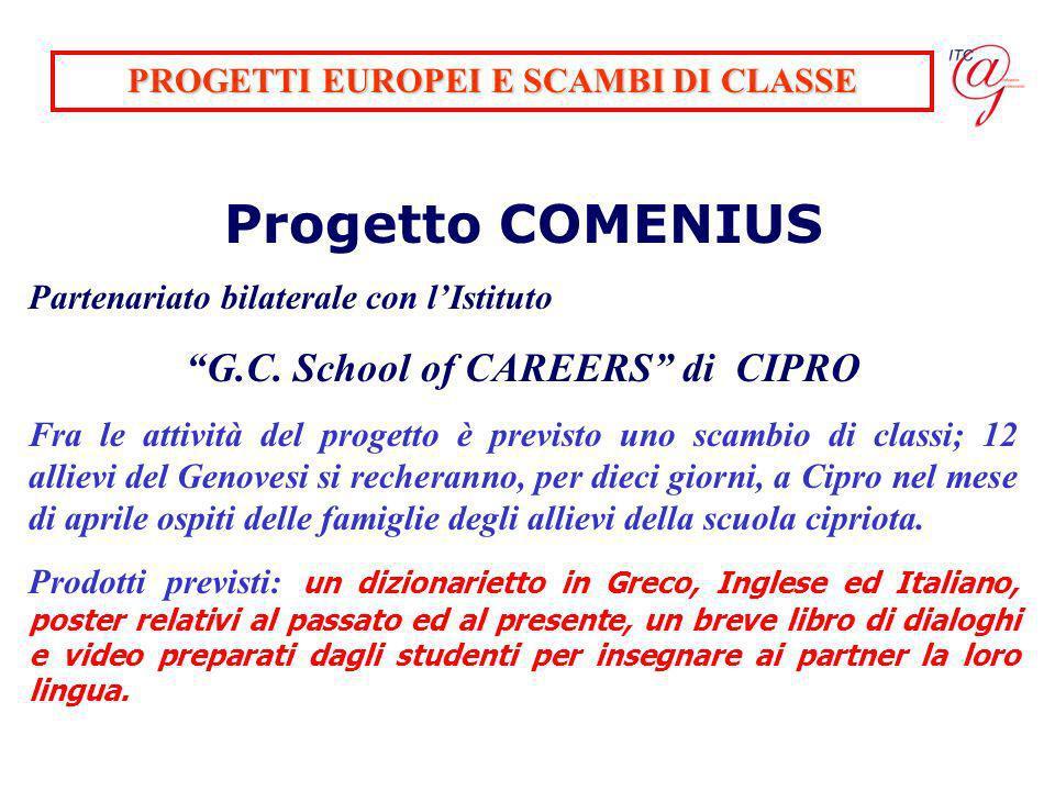 PROGETTI EUROPEI E SCAMBI DI CLASSE Progetto COMENIUS Partenariato bilaterale con lIstituto G.C. School of CAREERS di CIPRO Fra le attività del proget