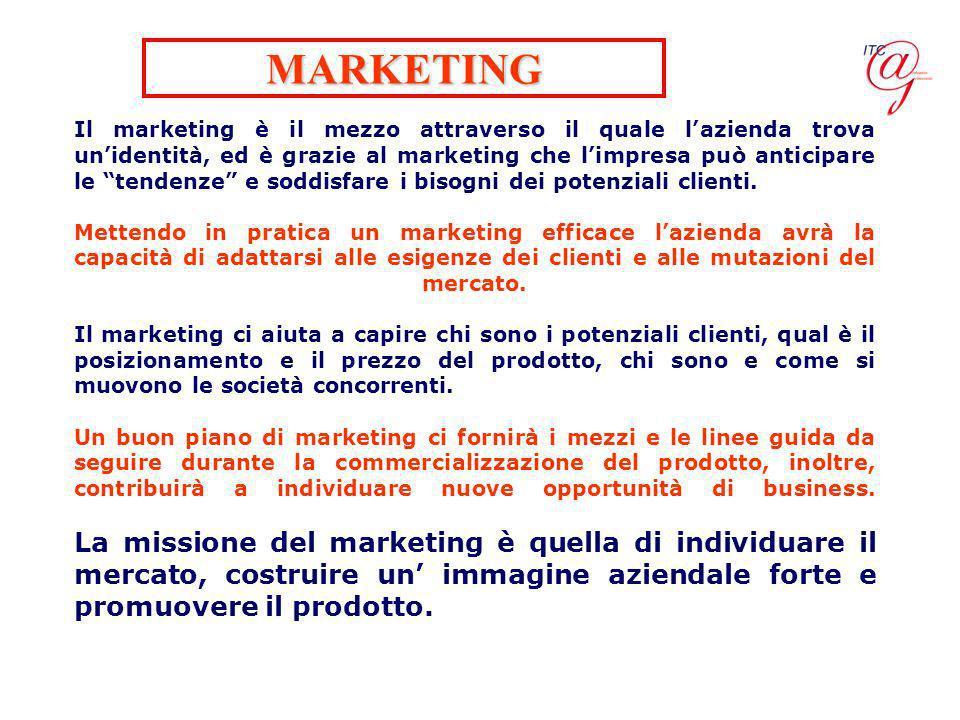 Il marketing è il mezzo attraverso il quale lazienda trova unidentità, ed è grazie al marketing che limpresa può anticipare le tendenze e soddisfare i