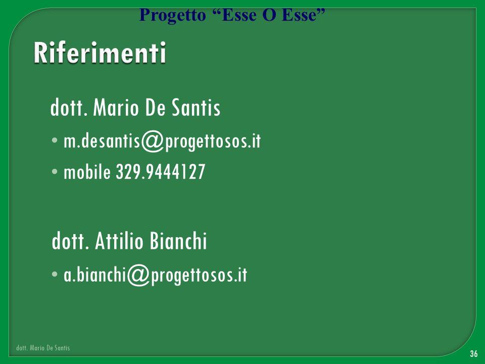 dott. Mario De Santis m.desantis@progettosos.it mobile 329.9444127 dott. Attilio Bianchi a.bianchi@progettosos.it 36 dott. Mario De Santis Progetto Es