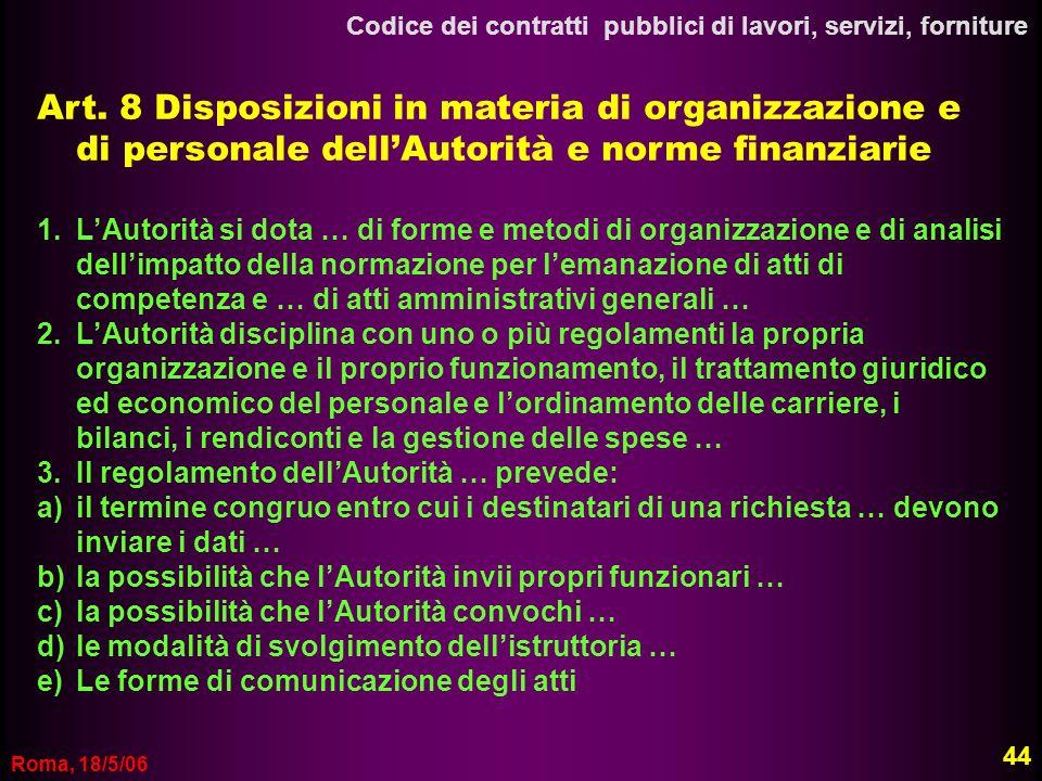 Roma, 18/5/06 Codice dei contratti pubblici di lavori, servizi, forniture Art. 8 Disposizioni in materia di organizzazione e di personale dellAutorità