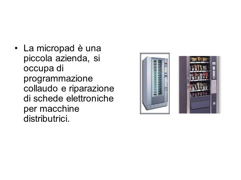 La micropad è una piccola azienda, si occupa di programmazione collaudo e riparazione di schede elettroniche per macchine distributrici.