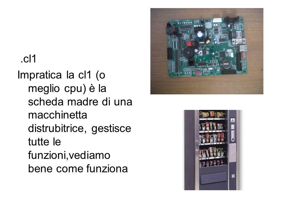 .cl1 Impratica la cl1 (o meglio cpu) è la scheda madre di una macchinetta distrubitrice, gestisce tutte le funzioni,vediamo bene come funziona