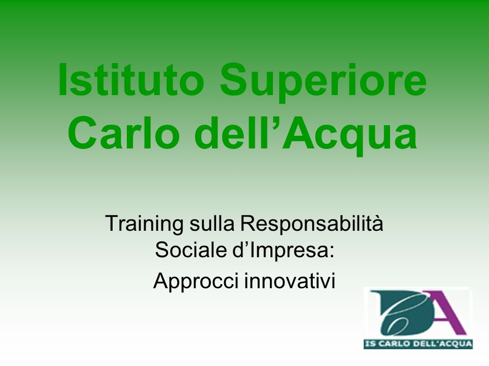 Istituto Superiore Carlo dellAcqua Training sulla Responsabilità Sociale dImpresa: Approcci innovativi
