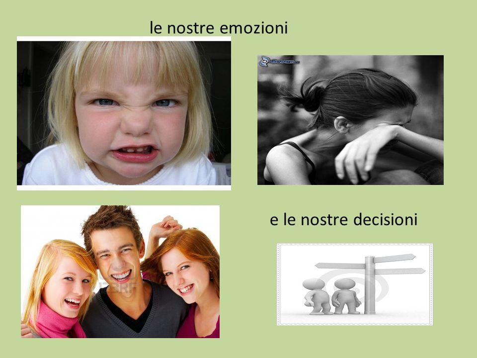 le nostre emozioni e le nostre decisioni