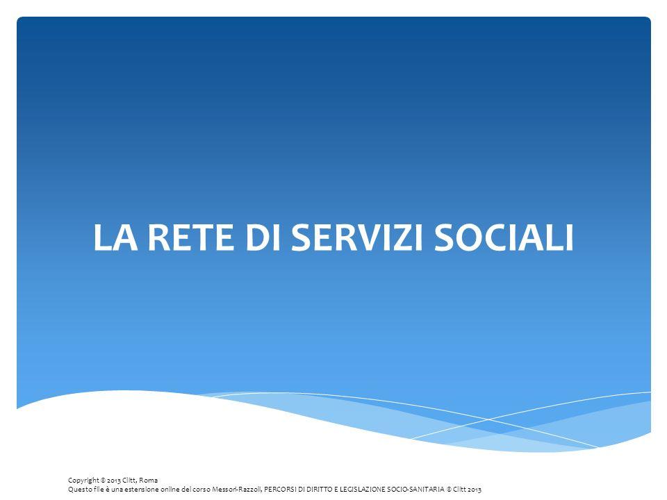 LA RETE DI SERVIZI SOCIALI Copyright © 2013 Clitt, Roma Questo file è una estensione online del corso Messori-Razzoli, PERCORSI DI DIRITTO E LEGISLAZI