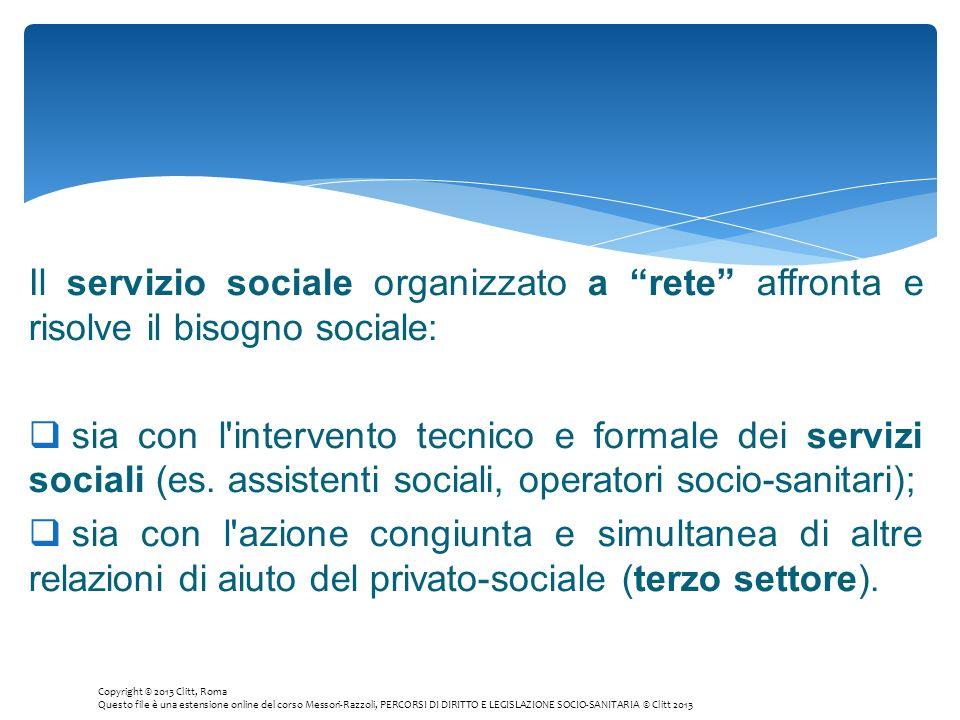 Il servizio sociale organizzato a rete affronta e risolve il bisogno sociale: sia con l'intervento tecnico e formale dei servizi sociali (es. assisten