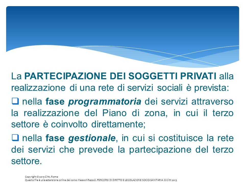 La PARTECIPAZIONE DEI SOGGETTI PRIVATI alla realizzazione di una rete di servizi sociali è prevista: nella fase programmatoria dei servizi attraverso