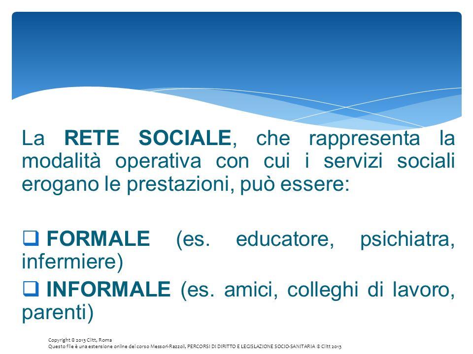 La RETE SOCIALE, che rappresenta la modalità operativa con cui i servizi sociali erogano le prestazioni, può essere: FORMALE (es. educatore, psichiatr