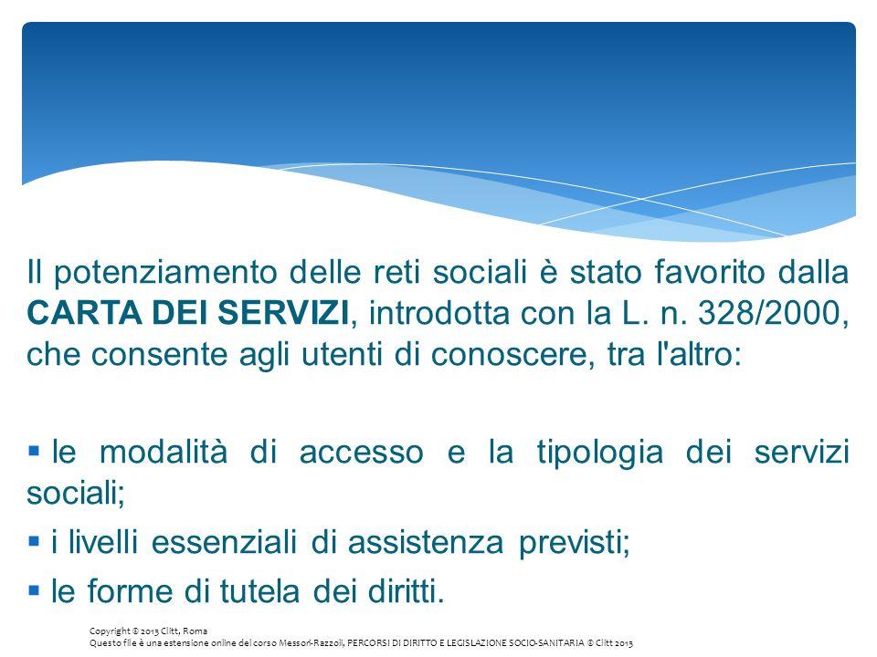 Il potenziamento delle reti sociali è stato favorito dalla CARTA DEI SERVIZI, introdotta con la L. n. 328/2000, che consente agli utenti di conoscere,