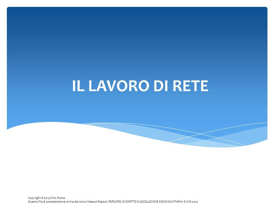IL LAVORO DI RETE Copyright © 2013 Clitt, Roma Questo file è una estensione online del corso Messori-Razzoli, PERCORSI DI DIRITTO E LEGISLAZIONE SOCIO