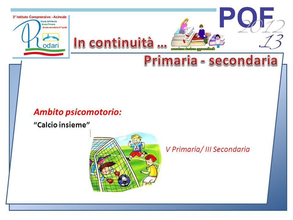 Ambito psicomotorio: Calcio insieme V Primaria/ III Secondaria