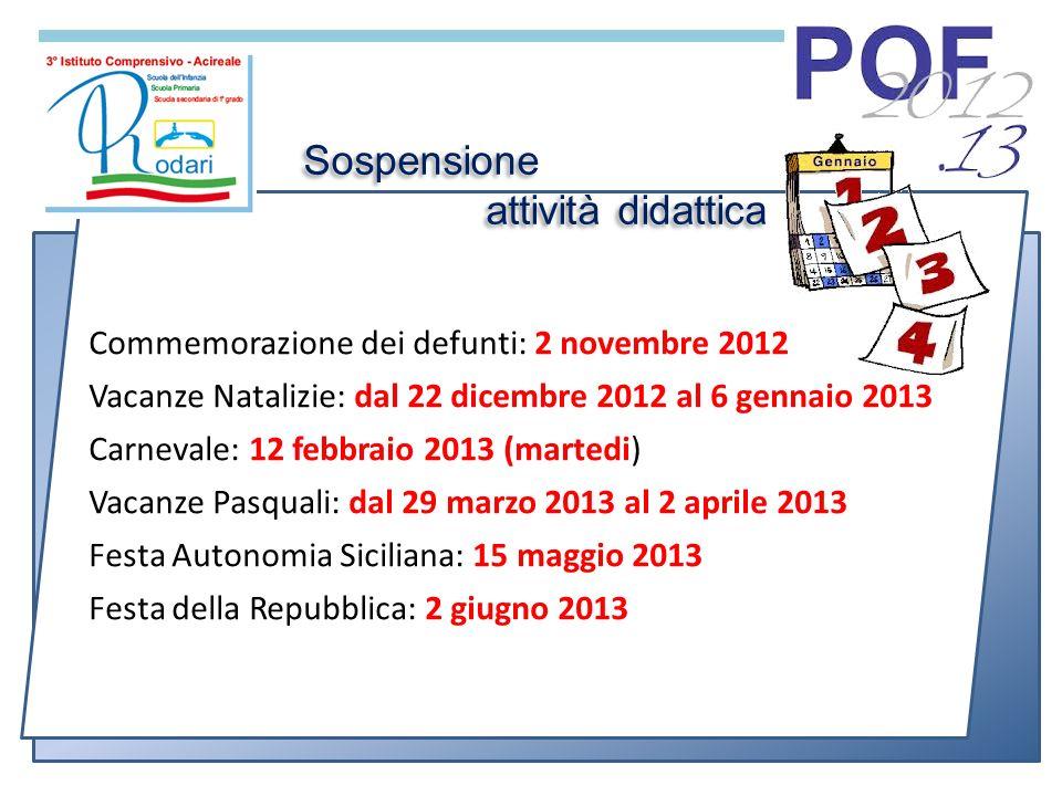 Commemorazione dei defunti: 2 novembre 2012 Vacanze Natalizie: dal 22 dicembre 2012 al 6 gennaio 2013 Carnevale: 12 febbraio 2013 (martedi) Vacanze Pa