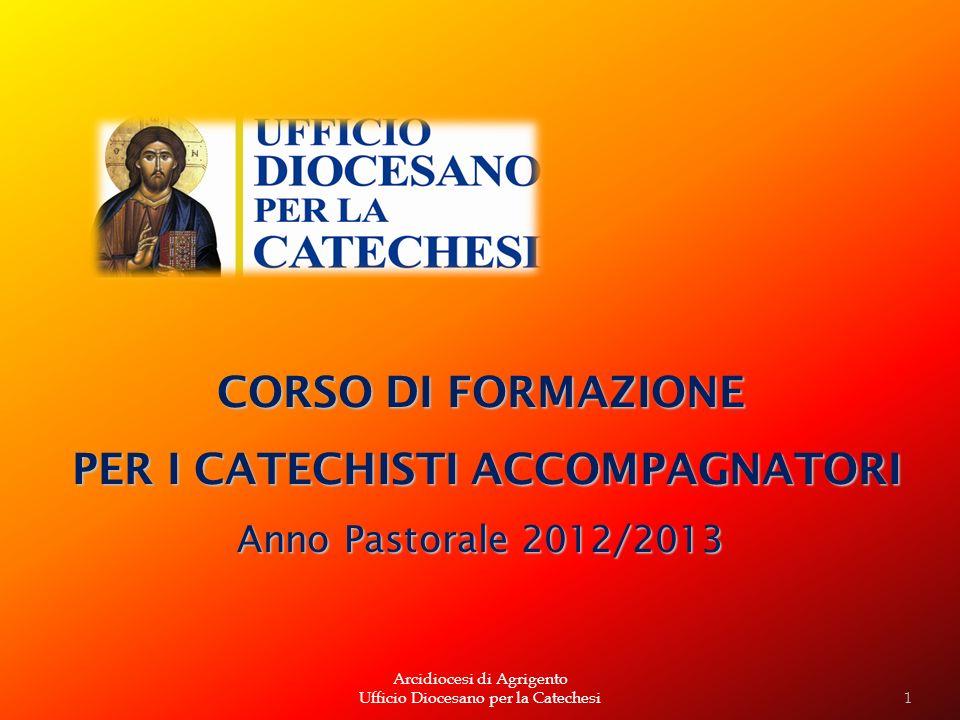 Arcidiocesi di Agrigento Ufficio Diocesano per la Catechesi CORSO DI FORMAZIONE PER I CATECHISTI ACCOMPAGNATORI PER I CATECHISTI ACCOMPAGNATORI Anno P