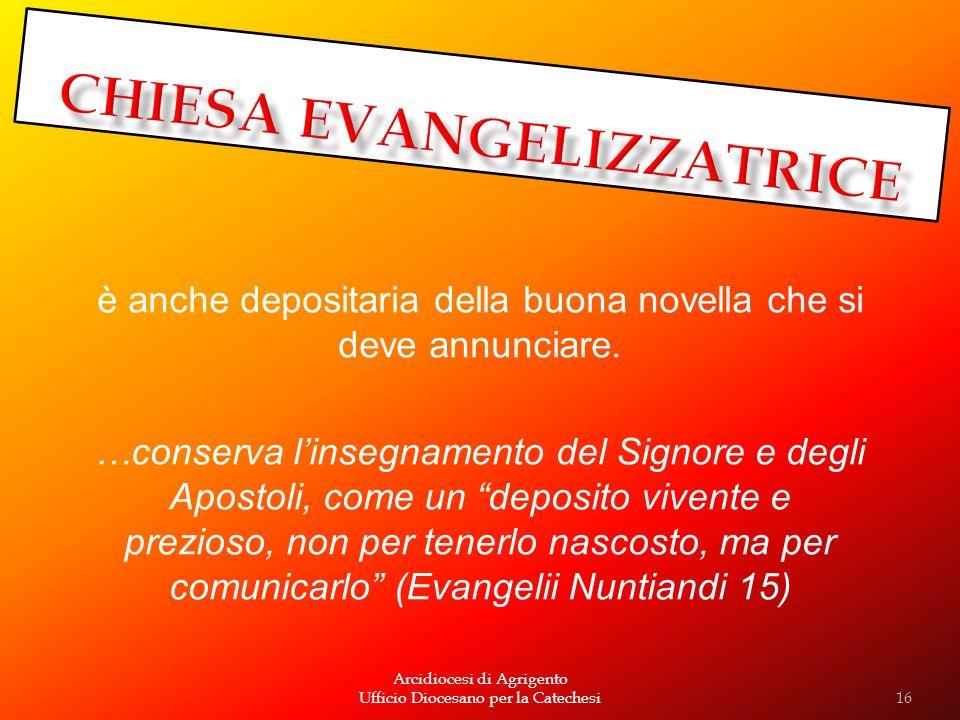Arcidiocesi di Agrigento Ufficio Diocesano per la Catechesi è anche depositaria della buona novella che si deve annunciare. …conserva linsegnamento de
