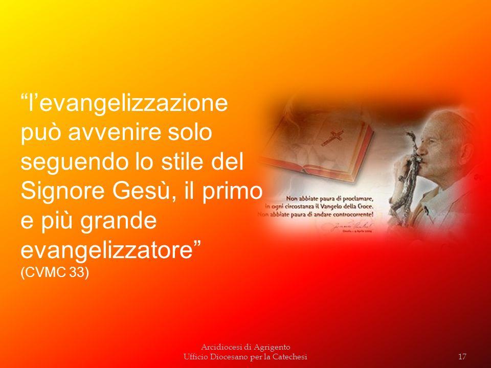 Arcidiocesi di Agrigento Ufficio Diocesano per la Catechesi levangelizzazione può avvenire solo seguendo lo stile del Signore Gesù, il primo e più gra