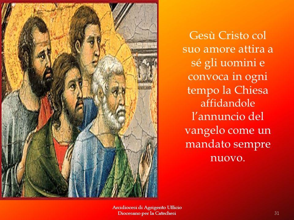Arcidiocesi di Agrigento Ufficio Diocesano per la Catechesi Gesù Cristo col suo amore attira a sé gli uomini e convoca in ogni tempo la Chiesa affidan