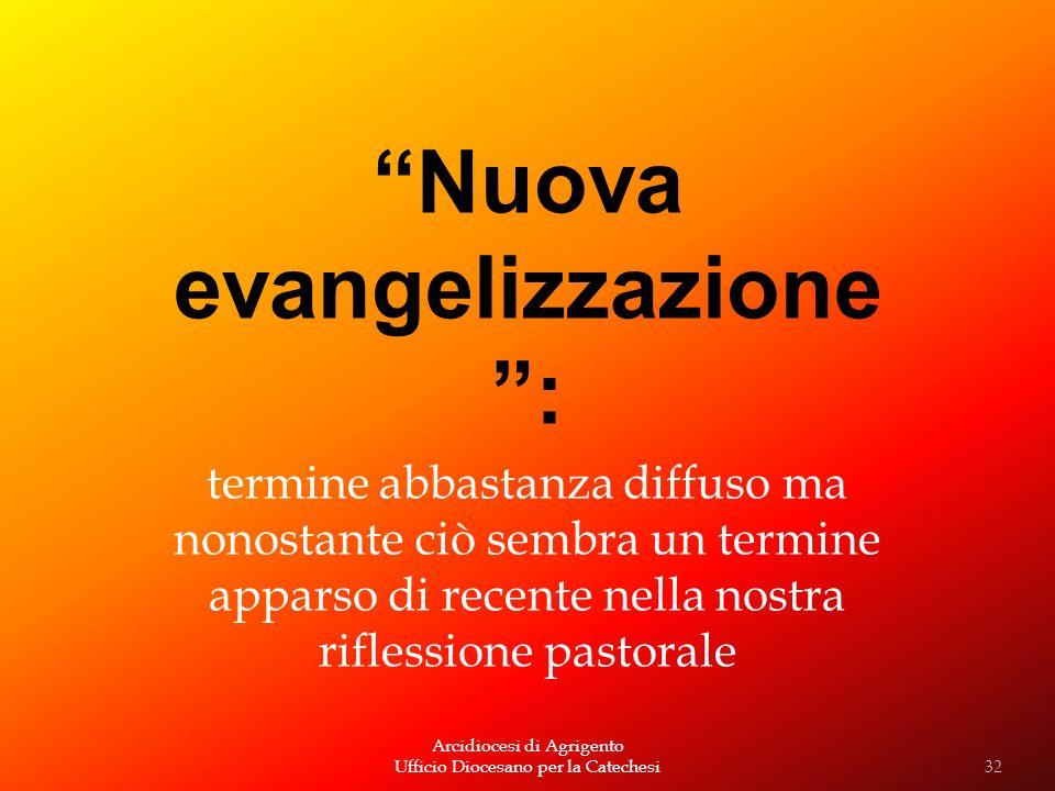Arcidiocesi di Agrigento Ufficio Diocesano per la Catechesi Nuova evangelizzazione : termine abbastanza diffuso ma nonostante ciò sembra un termine ap