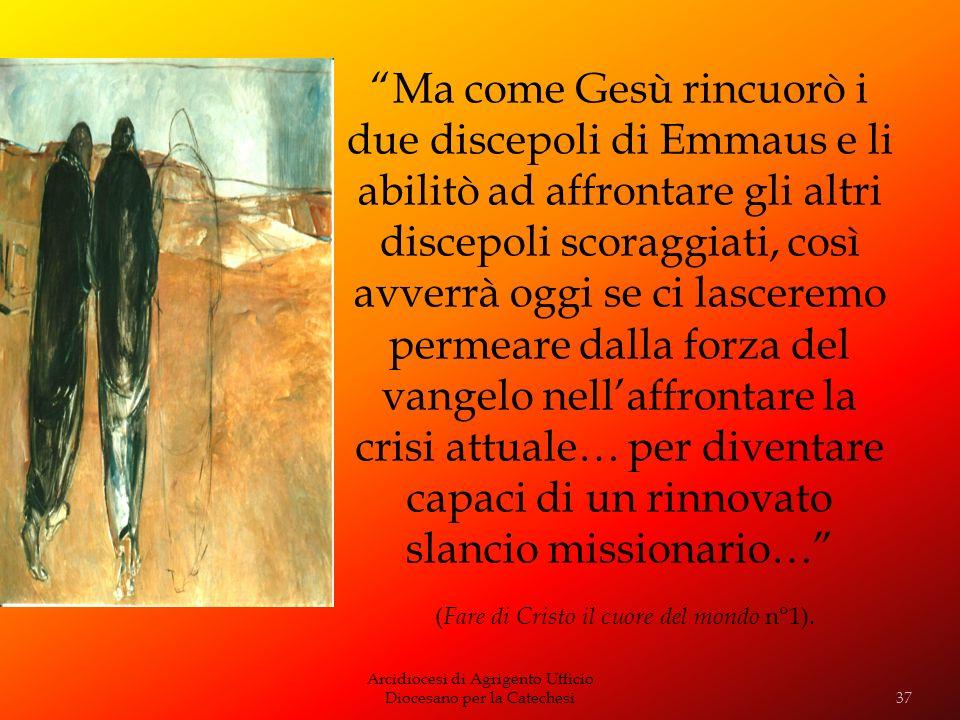 Arcidiocesi di Agrigento Ufficio Diocesano per la Catechesi Ma come Gesù rincuorò i due discepoli di Emmaus e li abilitò ad affrontare gli altri disce