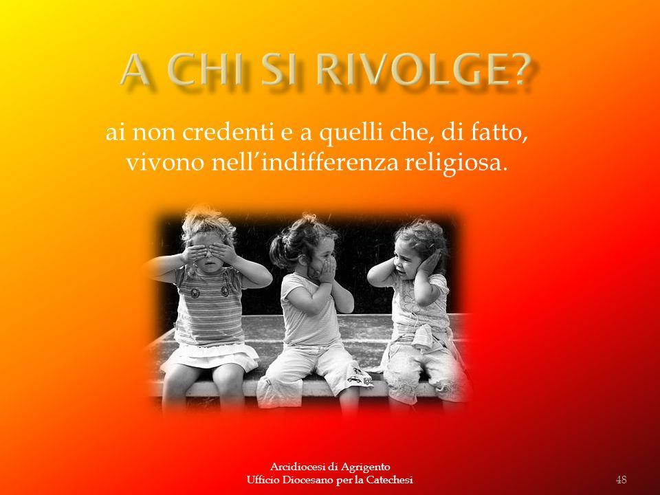 Arcidiocesi di Agrigento Ufficio Diocesano per la Catechesi ai non credenti e a quelli che, di fatto, vivono nellindifferenza religiosa. 48
